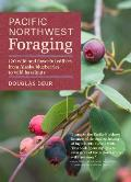 Pacific Northwest Foraging: 120 Wild and Flavorful Edibles from Alaska Blueberries to Wild Filberts