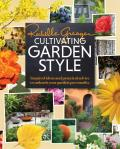 Cultivating Garden Style Inspired Ideas & Practical Advice to Unleash Your Garden Personality
