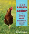 New Rules of the Roost Organic Care & Feeding for the Family Flock