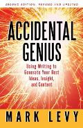 Accidental Genius Using Writing to Generate Your Best Ideas Insight & Content