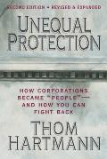 Unequal Protection How Corporations Became People & How You Can Fight Back 2nd Edition