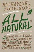 All Natural A Skeptics Quest for Health & Happiness in an Age of Ecological Anxiety