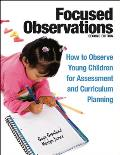 Focused Observations How to Observe Young Children for Assessment & Curriculum Planning