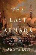 The Last Armada: Queen Elizabeth, Juan del ?guila, and Hugh O'Neill: The Story of the 100-Day Spanish Invasion