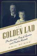 Golden Lad The Haunting Story of Quentin & Theodore Roosevelt