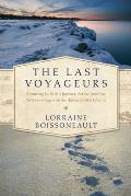 Last Voyageurs Retracing La Salles Journey Across America Sixteen Teenagers on an Adventure of a Lifetime