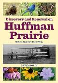 Discovery and Renewal on Huffman Prairie: Where Aviation Took Wing