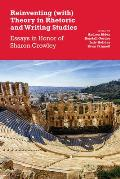 Reinventing (With) Theory in Rhetoric and Writing Studies: Essays in Honor of Sharon Crowley