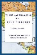 TALES and TRAVAILS of a TOUR DIRECTOR, A Guide for Tour Directors and Tips for the Traveler
