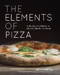 The Elements of Pizza: Unlocking the Secrets to World Class Pies at Home