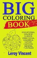 Big Coloring Book: Educational, Color by Number, Directional Coloring, Nature, Cartoon, General Fun Pages