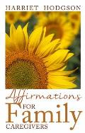Affirmations for Family Caregivers: Words of Comfort, Energy, & Hope