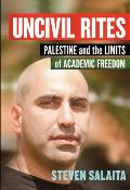 Uncivil Rites Palestine & the Limits of Academic Freedom