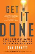 Get It Done From Procrastination to Creative Genius in 15 Minutes a Day