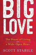 Big Love The Power of Living with a Wide Open Heart