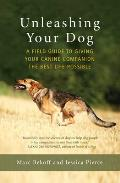 Unleashing Your Dog A Field Guide to Giving Your Canine Companion the Best Life Possible