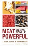 Meat Makes People Powerful: A Global History of the Modern Era