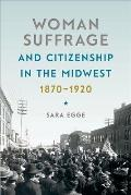 Woman Suffrage and Citizenship in the Midwest, 1870-1920