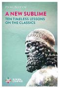 New Sublime Ten Timeless Lessons on the Classics
