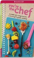 Youre the Chef A Cookbook Companion for a Smart Girls Guide Cooking