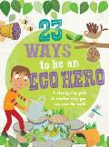 23 Ways to Be an Eco Hero A Step By Step Guide to Creative Ways You Can Save the World