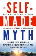 Self Made Myth & the Truth about How Government Helps Individuals & Businesses Succeed