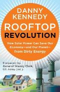 Rooftop Revolution How Solar Power Can Save Our Economy & Our Planet from Dirty Energy