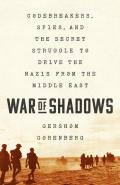 War of Shadows Codebreakers Spies & the Secret Struggle to Drive the Nazis from the Middle East