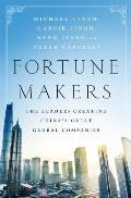 Fortune Makers The Leaders Creating Chinas Great Global Companies