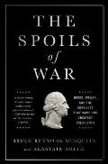 Spoils of War Greed Power & the Conflicts That Made Our Greatest Presidents