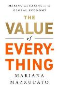 Value of Everything Who Makes & Who Takes from the Real Economy