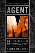 Agent M The Lives & Spies of Mi5s Maxwell Knight