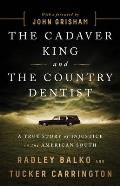 Cadaver King & the Country Dentist A True Story of Injustice in the American South
