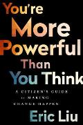 Youre More Powerful Than You Think A Citizens Guide to Making Change Happen