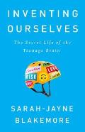 Inventing Ourselves The Secret Life of the Teenage Brain