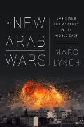 New Arab Wars Uprisings & Anarchy in the Middle East