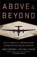 Above & Beyond John F Kennedy & Americas Most Dangerous Cold War Spy Mission