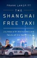 Shanghai Free Taxi Journeys with the Hustlers & Rebels of the New China