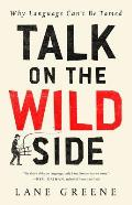 Talk on the Wild Side Why Language Cant Be Tamed