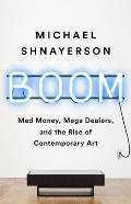 Boom Mad Money Mega Dealers & the Rise of Contemporary Art