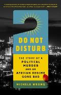 Do Not Disturb The Story of a Political Murder & an African Regime Gone Bad