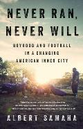 Never Ran Never Will Boyhood & Football in a Changing American Inner City