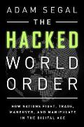 Hacked World Order How Nations Fight Trade Maneuver & Manipulate In The Digital Age