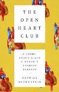 Open Heart Club A Story about Birth & Death & Cardiac Surgery