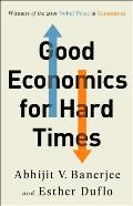 Good Economics for Hard Times Better Answers to Our Biggest Problems