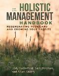 Holistic Management Handbook Third Edition Regenerating Your Land & Growing Your Profits