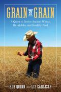 Grain by Grain: A Quest to Revive Ancient Wheat Rural Jobs and Healthy Food