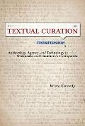 Textual Curation: Authorship, Agency, and Technology in Wikipedia and the Chambers Cyclopedia