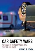 Car Safety Wars: One Hundred Years of Technology, Politics, and Death