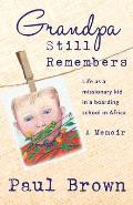 Grandpa Still Remembers: Life Changing Stories for Kids of All Ages from a Missionary Kid in Africa